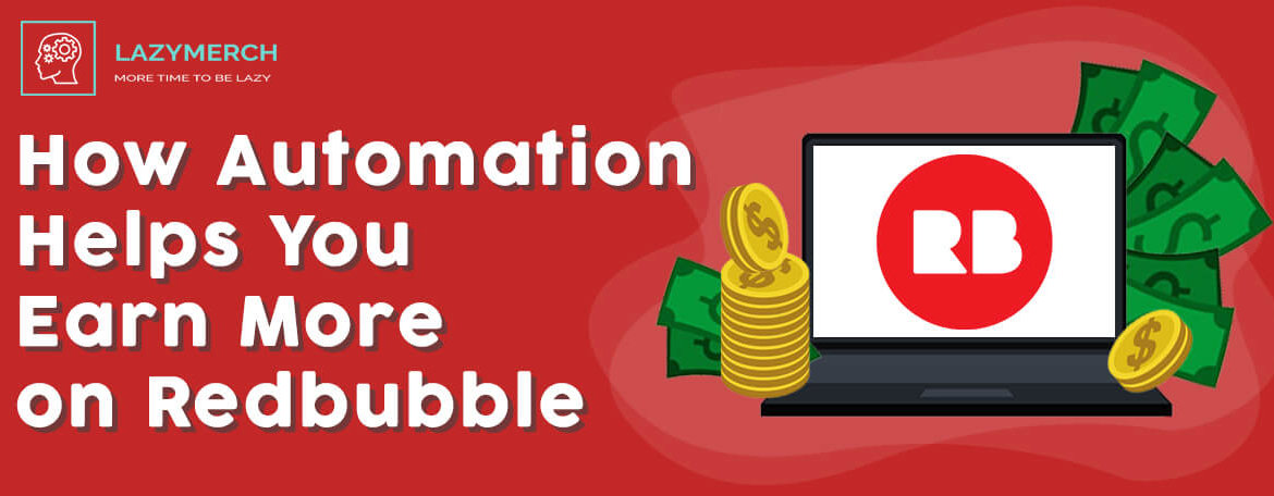 How Automation Helps You Earn More on Redbubble