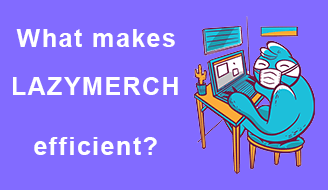 What makes LazyMerch so efficient?