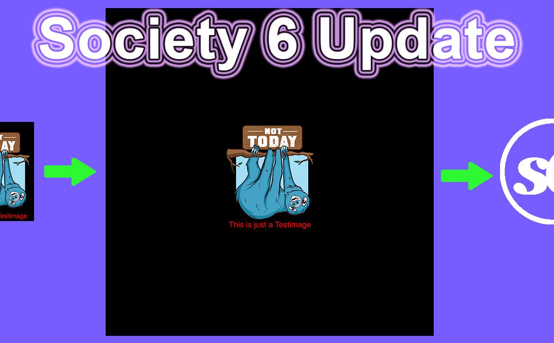 Society6 Update
